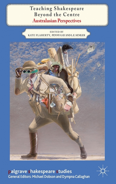 "Book cover showing painting of a man in explorer garb with a large, diverse pack of items, and the text ""Teaching Shakespeare Beyond the Centre: Australasian Perspectives""."