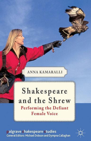 "Cover of book showing a woman releasing a falcon, and the text ""Shakespeare and the Shrew: Performing the Defiant Female Voice""."