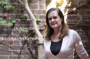 White brunette woman standing in front of wall and tree. Text: Dr Anna Kamaralli, Much Ado About Nothing.